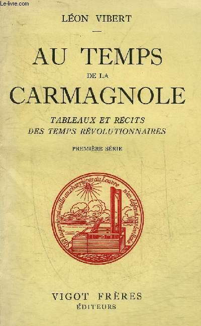 AU TEMPS DE LA CARMAGNOLE TABLEAUX ET RECITS DES TEMPS REVOLUTIONNAIRES - PREMIER SERIE.