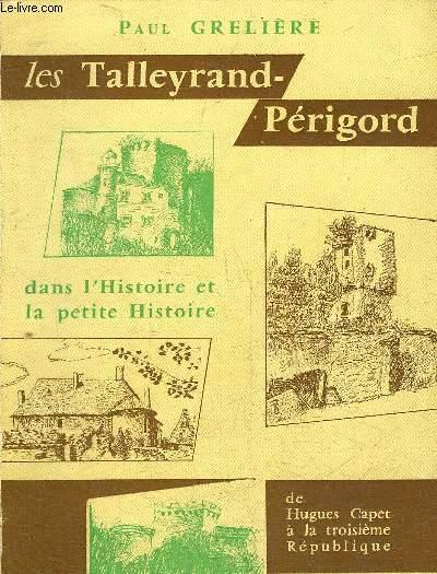 LES TALLEYRAND-PERIGORD DANS L'HISTOIRE ET LA PETITE HISTOIRE DE HUGUES CAPET A LA TROISIEME REPUBLIQUE.