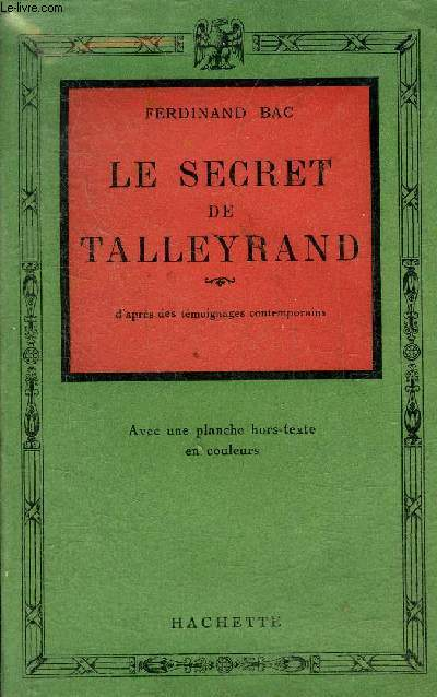 LE SECRET DE TALLEYRAND D'APRES DES TEMOIGNAGES CONTEMPORAINS.