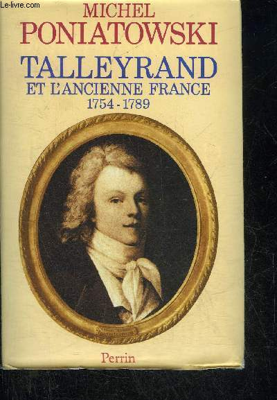 TALLEYRAND ET L'ANCIENNE FRANCE 1754-1789.