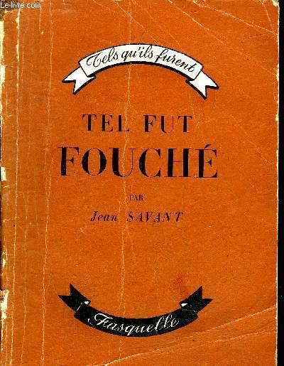 TEL FUT FOUCHE - L'HOMME QUI GOUVERNA BONAPARTE - COLLECTION TELS QU'ILS FURENT.