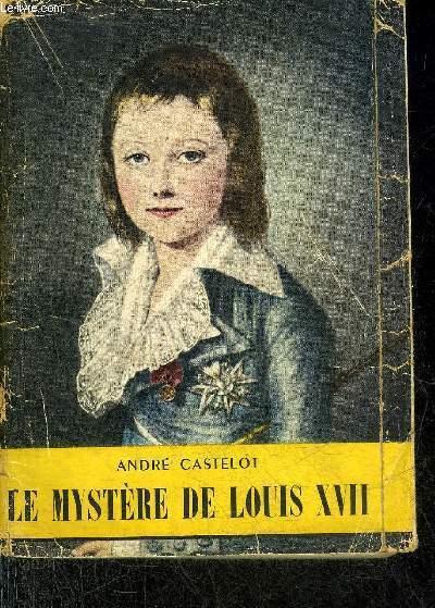 LE MYSTERE DE LOUIS XVII.