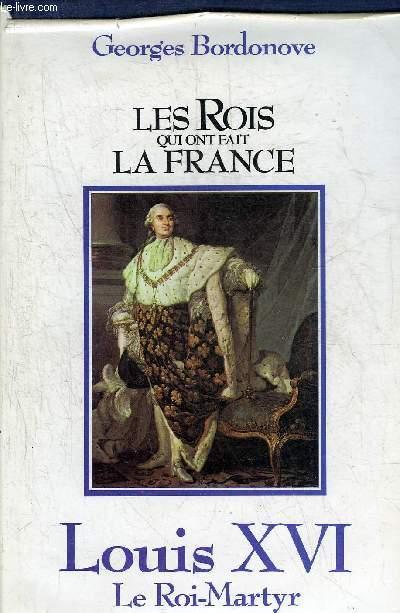 LES ROIS QUI ONT FAIT LA FRANCE - LOUIS XVI LE ROI MARTYR.