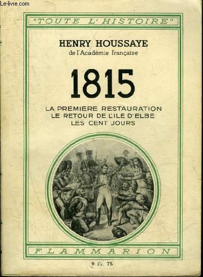 1815 LA PREMIERE RESTAURATION LE RETOUR DE L'ILE D'ELBE LES CENT JOURS.