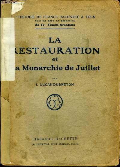 LA RESTAURATION ET LA MONARCHIE DE JUILLET - COLLECTION L'HISTOIRE DE FRANCE RACONTEE A TOUS.