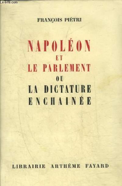 NAPOLEON ET LE PARLEMENT OU LA DICTATURE ENCHAINEE + HOMMAGE DE L'AUTEUR.