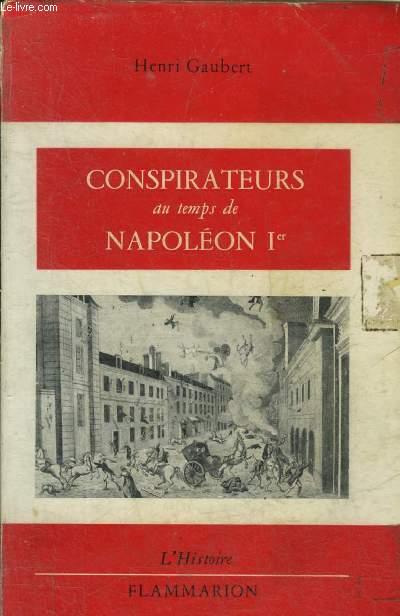 CONSPIRATEURS AU TEMPS DE NAPOLEON 1ER.