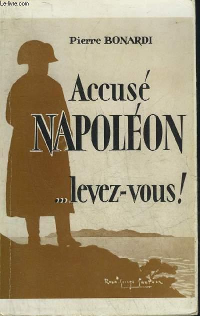 ACCUSE NAPOLEON LEVEZ VOUS ! .