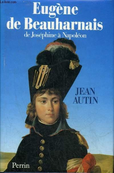 EUGENE DE BEAUHARNAIS DE JOSEPHINE A NAPOLEON.