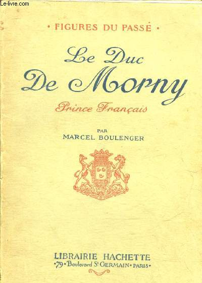 LE DUC DE MORNY PRINCE FRANCAIS - COLLECTION FIGURES DU PASSE.