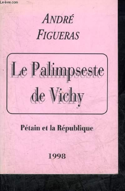 LE PALIMPSESTE DE VICHY - PETAIN ET LA REPUBLIQUE.