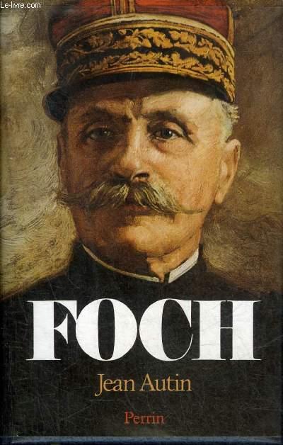 FOCH OU LE TRIOMPHE DE LA VOLONTE.