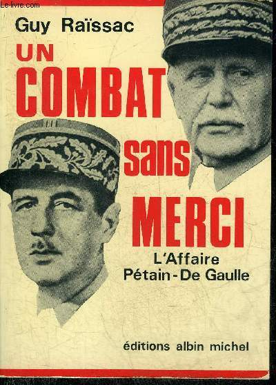 UN COMBAT SANS MERCI L'AFFAIRE PETAIN - DE GAULLE.