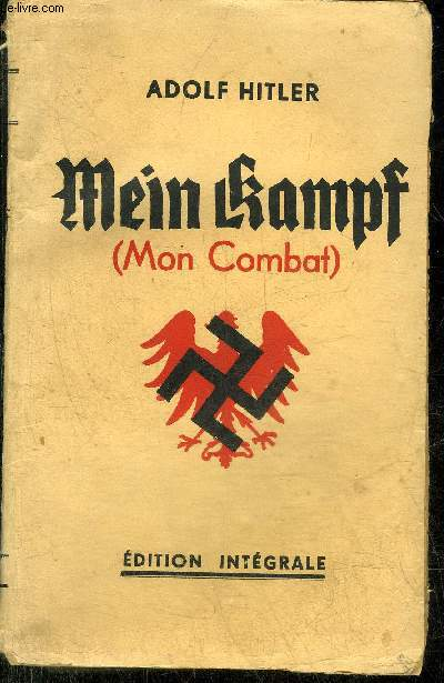 MEIN KAMPF (MON COMBAT) - TRADUCTION EXACTE DE L'EDITION INTEGRALE.