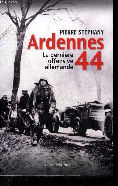 ARDENNES 44 LA DERNIERE OFFENSIVE ALLEMANDE.