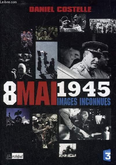 8 MAI 1945 IMAGES INCONNUES.