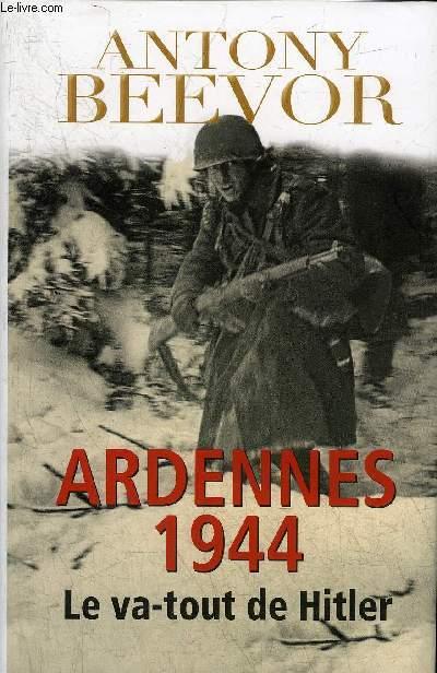 ARDENNES 1944 LE VA TOUT DE HITLER.