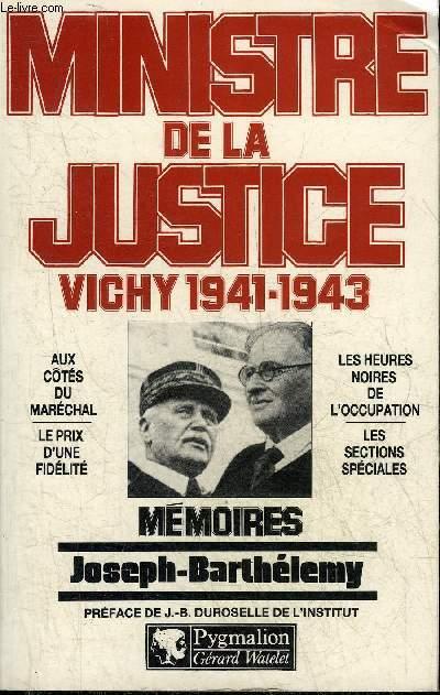 MINISTRE DE LA JUSTICE VICHY 1941-1943 AUX COTES DU MARECHAL - LE PRIX D'UNE FIDELITE - LES HEURES NOIRES DE L'OCCUPATION - LES SECTIONS SPECIALES - MEMOIRES.