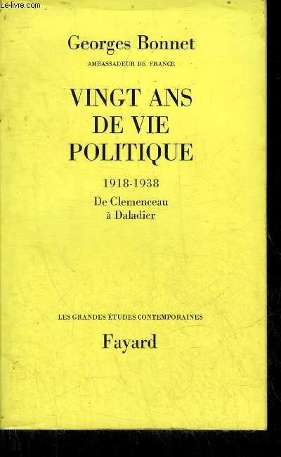 VINGT ANS DE VIE POLITIQUE 1918-1938 DE CLEMENCEAU A DALADIER - COLLECTION LES GRANDES ETUDES CONTEMPORAINES.