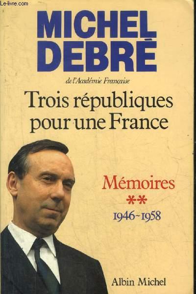 TROIS REPUBLIQUES POUR UNE FRANCE - MEMOIRES TOME 2 : 1946-1958 AGIR DIX ANS D'OPPOSITION LE RETOUR DU GENERAL DE GAULLE UNE NOUVELLE CONSTITUTION.
