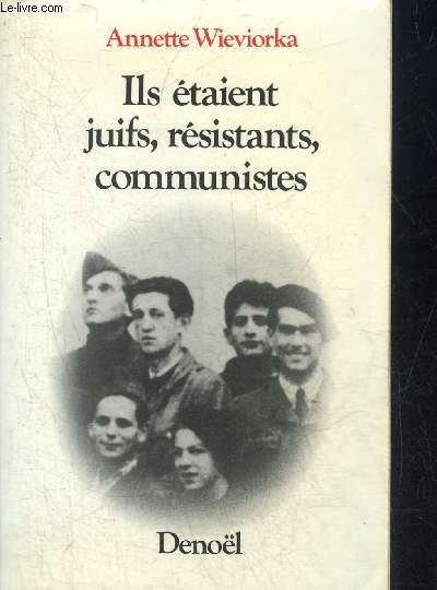 ILS ETAIENT JUIFS RESISTANTS COMMUNISTES.