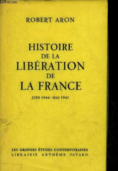 HISTOIRE DE LA LIBERATION DE LA FRANCE JUIN 1944 - MAI 1945 - COLLECTION LES GRANDES ETUDES CONTEMPORAINES.