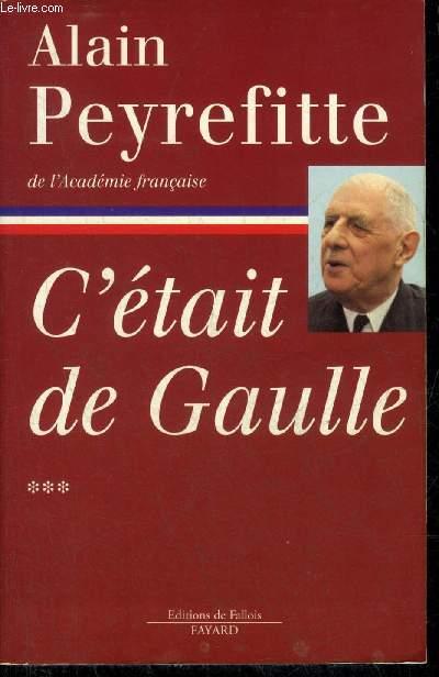C'ETAIT DE GAULLE - TOUT LE MONDE A BESOIN D'UNE FRANCE QUI MARCHE - TOME 3 SEUL.