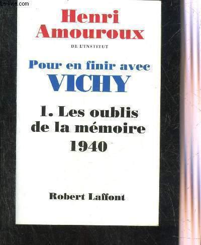 POUR EN FINIR AVEC VICHY - TOME 1 SEUL : LES OUBLIS DE LA MEMOIRE 1940.