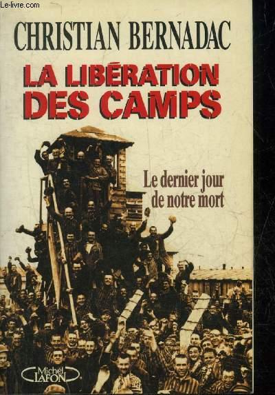 LA LIBERATION DES CAMPS - LE DERNIER JOUR DE NOTRE MORT.