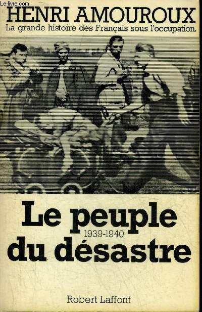 LA GRANDE HISTOIRE DES FRANCAIS SOUS L'OCCUPATION - TOME 1 : LE PEUPLE DU DESASTRE 1939-1940.