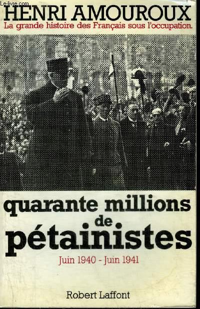 LA GRANDE HISTOIRE DES FRANCAIS SOUS L'OCCUPATION - TOME 2 : QUARANTE MILLIONS DE PETAINISTES JUIN 1940 - JUIN 1941.