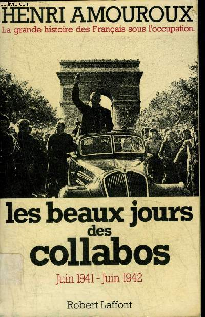 LA GRANDE HISTOIRE DES FRANCAIS SOUS L'OCCUPATION - TOME 3 : LES BEAUX JOURS DES COLLABOS JUIN 1941 - JUIN 1942.