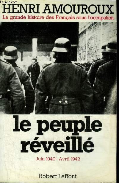 LA GRANDE HISTOIRE DES FRANCAIS SOUS L'OCCUPATION - TOME 4 : LE PEUPLE REVEILLE JUIN 1940-AVRIL 1942.
