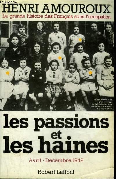 LA GRANDE HISTOIRE DES FRANCAIS SOUS L'OCCUPATION - TOME 6 : LES PASSIONS ET LES HAINES AVRIL DECEMBRE 1942.
