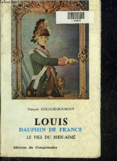 LOUIS DAUPHIN DE FRANCE LE FILS DU BIEN AIME.