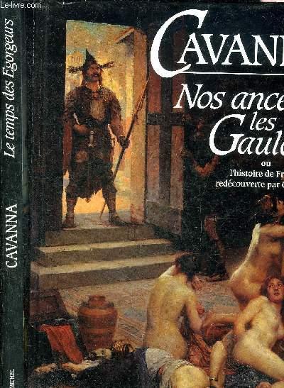 NOS ANCETRES LES GAULOIS OU L'HISTOIRE DE FRANCE REDECOUVERTE PAR CAVANNA - EN DEUX TOMES - TOMES 1 + 2 .