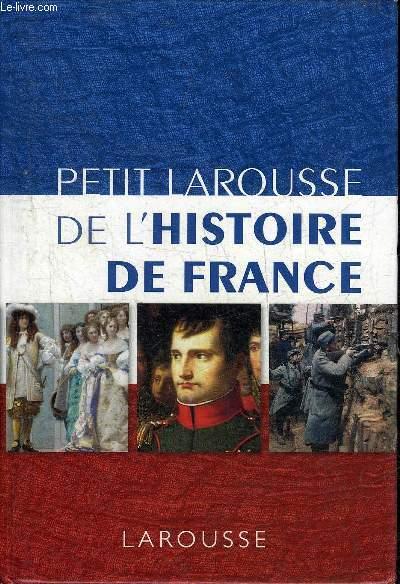 PETIT LAROUSSE DE L'HISTOIRE DE FRANCE.