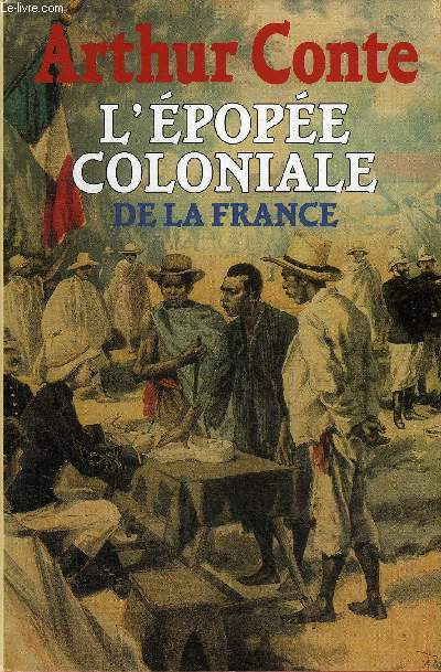 L'EPOPEE COLONIALE DE LA FRANCE.