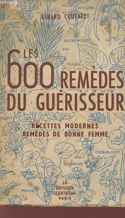 LES 600 REMEDES DU GUERISSEUR - RECETTES MODERNES - REMEDES DE BONNE FEMME.