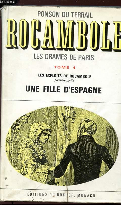 ROCAMBOLE - LES DRAMES DE PARIS - TOME 4 - Les exploits de Rocambole (premiere partie) - UNE FILLE D'ESPAGNE.