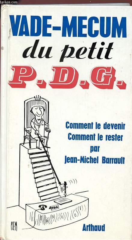 VADE-MECUM DU PETIT P.D.G. - Comment le devenir, comment le rester.