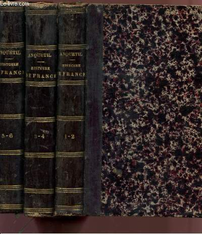 HISTOIRE DE FRANCE DEPUIS LES FRANCS JUSQU'A LA MORT DE LOUIS XVI - 3 VOLUMES : TOMES I ET II / TOMES III ET IV / TOMES V ET VI.