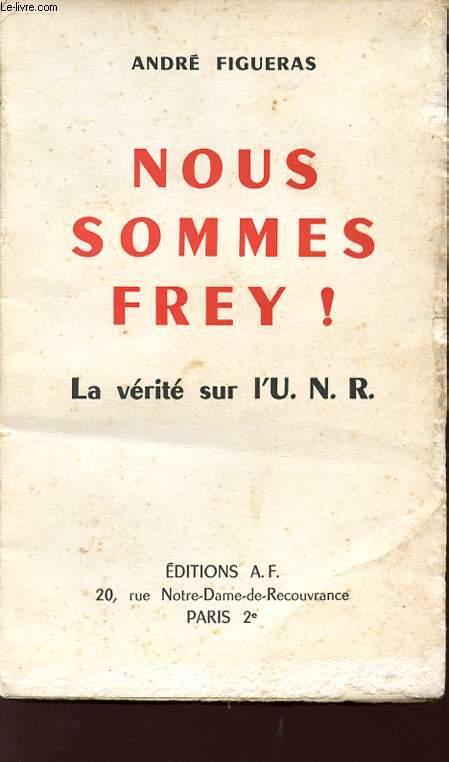 NOUS SOMMES FREY ! - LA VERITE SUR L'U.N.R.