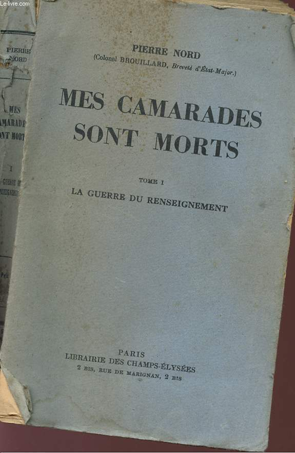 MES CAMARADES SONT MORTS - TOME I - LA GUERRE DU RENSEIGNEMENT.