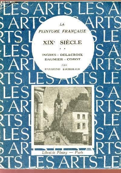 LA PEINTURE FRANCAISE - XIXè SIECLES - INGRES - DELACROIX - DAUMIER - COROT.