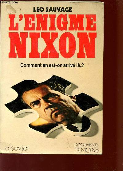 L'ENIGME NIXON - COMMENT EN EST-ON ARRIVE LA? .
