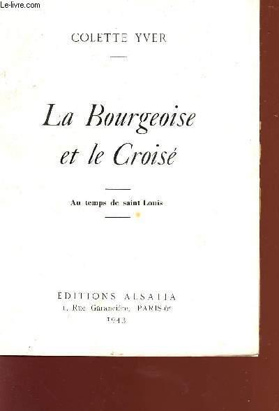 LA BOURGEOISE ET LE CROISE - AU TEMPS DE SAINT LOUIS.