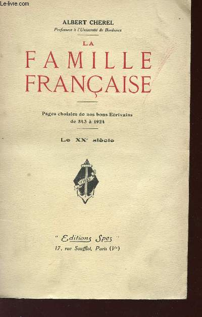 LA FAMILLE FRANCAISE - PAGES CHOISIES DE NOS ECRIVAIN DE 843 A 1924 - TOME 4 -  LE XXè SIECLE.