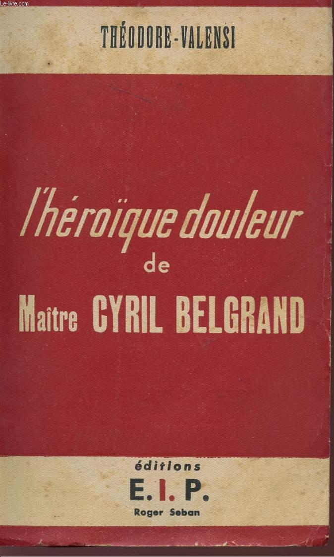 L'HEROÏQUE DOULEUR DE MAITRE CYRIL BELGRAND.