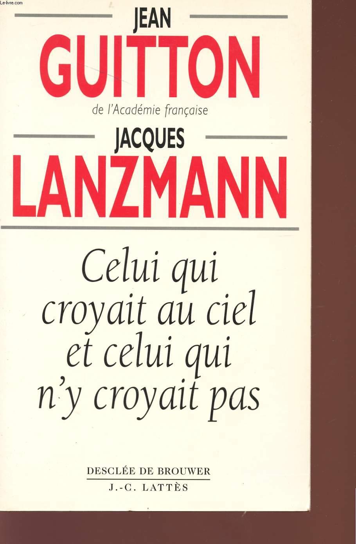 JACQUES LANZMANN - CELUI QUI CROYAIT AU CIEL ET CELUI QUI N'Y CROYAIT PAS.